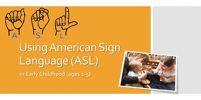 Using American Sign Language (ASL) in Early Childhood (ages 1-5)
