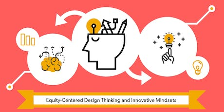 Equity-Centered Design Thinking and Innovative Mindsets tickets
