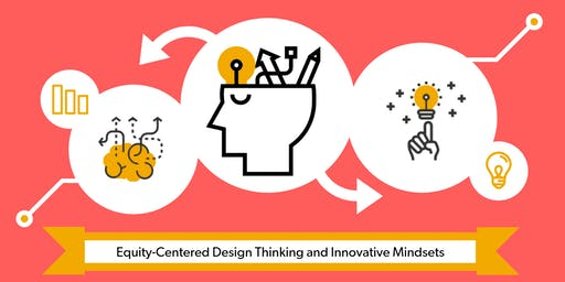 Equity-Centered Design Thinking and Innovative Mindsets