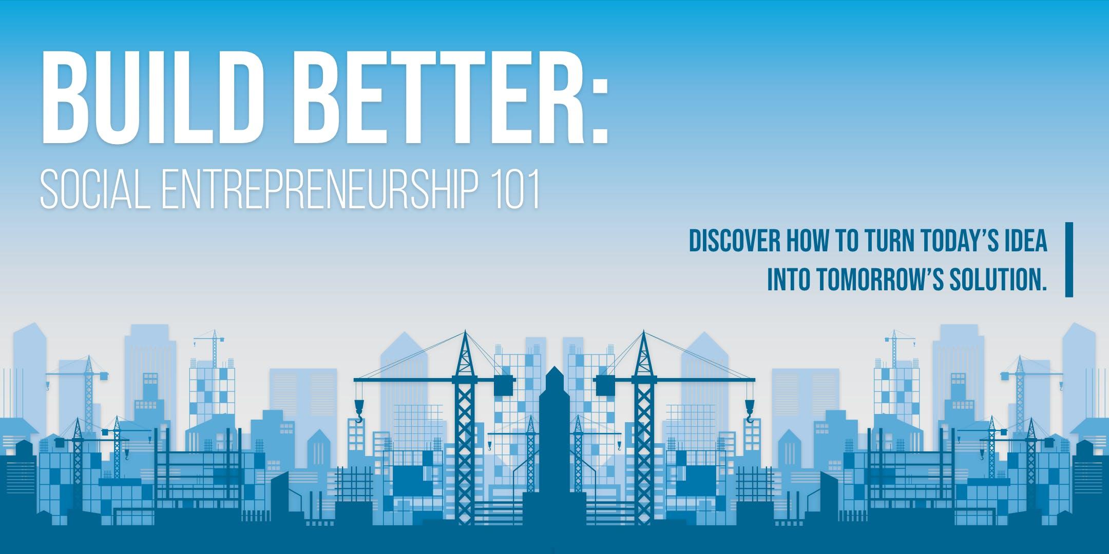 Build Better: Social Entrepreneurship 101