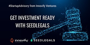 #StartupAdvisory: Get Investment Ready with SeedLegals