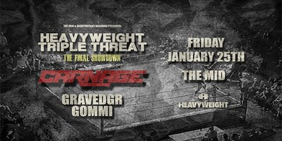 Heavyweight Triple Threat ft. Carnage, GRAVEDGR, & Gommi at the MID
