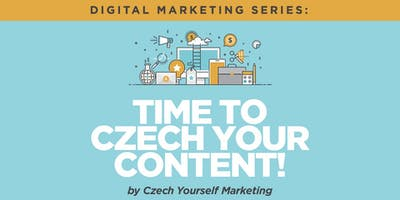 """Digital Marketing Workshop - """"Time to Czech Your Content!"""" by Czech Yourself Marketing"""