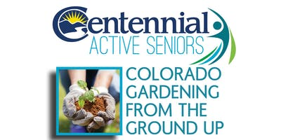 Colorado Gardening from the Ground Up - sponsored by City of Centennial & Tagawa Gardens