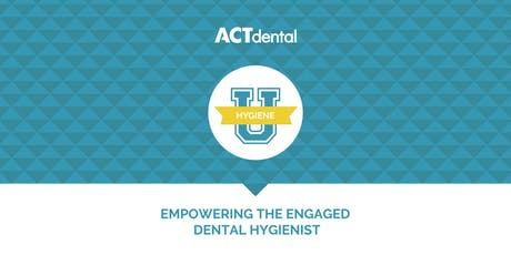 ACT Dental: Empowering The Engaged Dental Hygienist tickets
