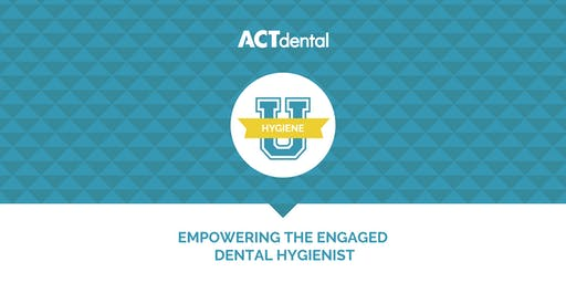 ACT Dental: Empowering The Engaged Dental Hygienist