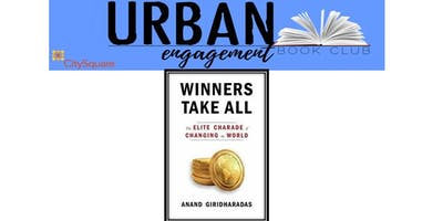 Urban Engagement Book Club: Winners Take All: The Elite Charade of Changing the World by Anand Giridharadas