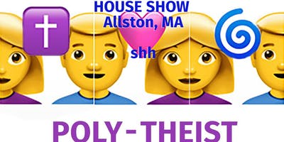 POLY-THEIST, a one-man show (House Show!)