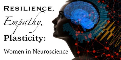 Resilience, Empathy, Plasticity: Women in Neuroscience