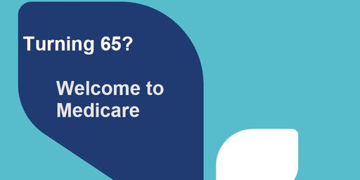 Turning 65? Welcome to Medicare