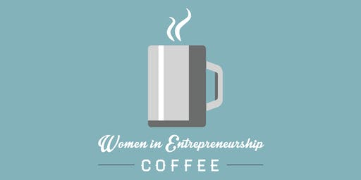Women in Entrepreneurship Coffee 2019