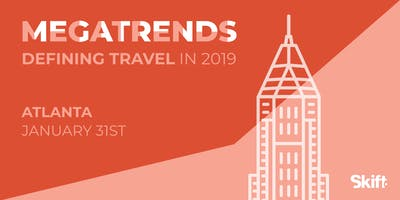 Skift's 2019 Travel Megatrends Forecast & Magazine Launch Event: ATLANTA