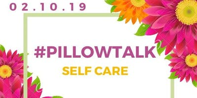 Pillow Talk :Self Care