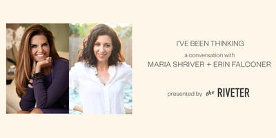 I've Been Thinking: a conversation with Maria Shriver & Erin Falconer