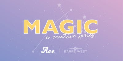 MAGIC: Presented by The Ace Class and Barre West