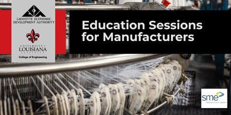 LEDA - UL Lafayette: Education Sessions for Manufacturers - New Technology for Manufacturers - Q4 tickets