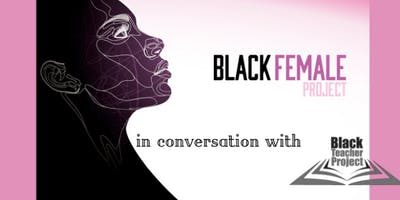 Black Teacher Project in Conversation with Black Female Project