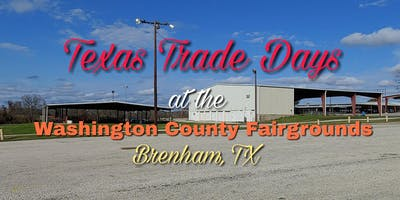 Texas Trade Days at Washington County Fairgrounds