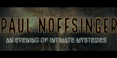 Paul Noffsinger: An Evening of Intimate Mysteries