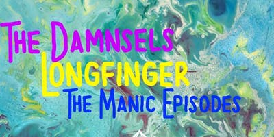 Saturday- The Damsels/ LongFinger / The Manic Episodes