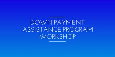 Down Payment Assistance Program Workshop