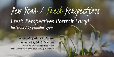 Fresh Perspectives Portrait Party!   #4 in New Year, Fresh Perspectives workshops