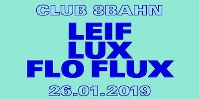 Club 8Bahn w/ Leif, Lux & Flo Flux
