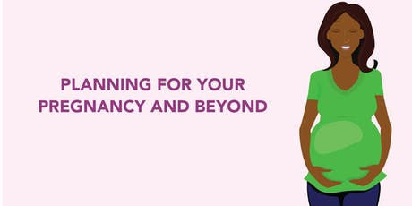 Planning For Your Pregnancy and Beyond tickets