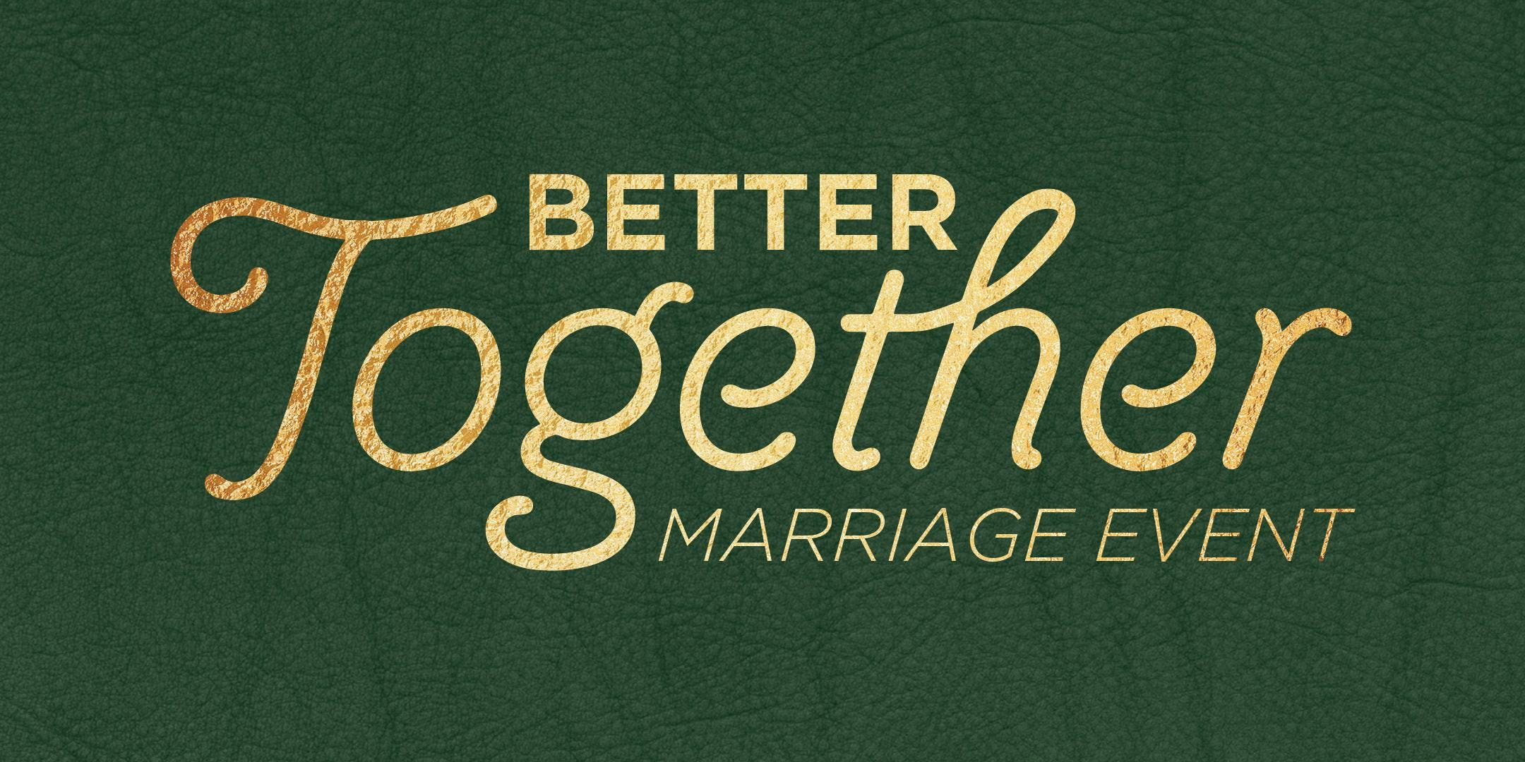 Better Together Marriage Event (Living Word Gilbert)