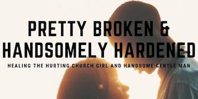 Pretty Broken & Handsomely Hardened: Healing The Hurting Church Girl & Gentle Man