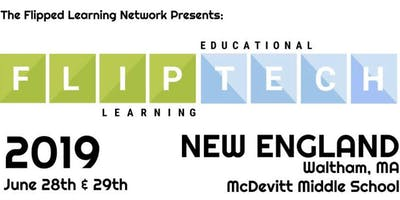 FlipTech New England 2019: A Flipped Learning Conference