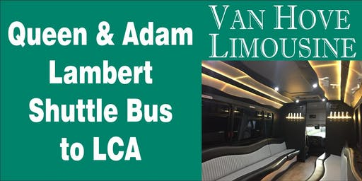 Queen & Adam Lambert Shuttle Bus to LCA from Hamlin Pub 22 Mile & Hayes