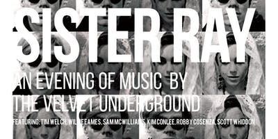 Sister Ray: An Evening of Music by The Velvet Underground