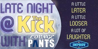 1|18 | 10:00 P.M. Late Night @ The Kick w/Lounge Pants