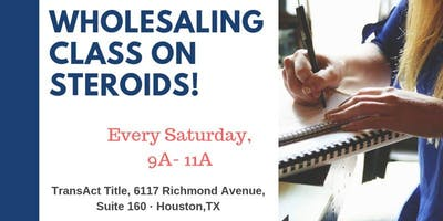 Be a Wholesaler! Attend our Wholesaling Class on Steroids every Saturday!