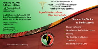 Bay Area Black Nurse Association, Inc.  Presents the  8th Annual Florence Stroud Black History Month Conference Series: The Time is Now: Purposeful Practice to Influence African American Health