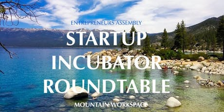 Entrepreneurs Assembly Startup Incubator Roundtable - Incline Village tickets