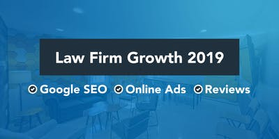 Law Firm Growth 2019: Google SEO, Online Ads &  Reviews