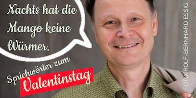 »Nachts hat die Mango keine Würmer« Sprichwörter am Valentinstag mit Rolf-Bernhard Essig