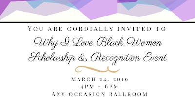 Why I Love Black Women: Scholarship and Recognition Event