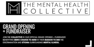 THE MENTAL HEALTH COLLECTIVE GRAND OPENING + FUNDRAISER IN PARTNERSHIP WITH BRING CHANGE TO MIND