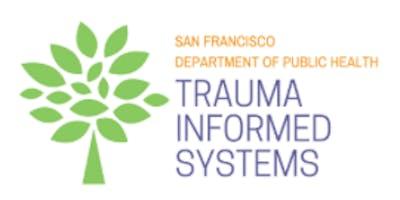 SFDPH Trauma Informed Systems Initiative_TIS 101 Training