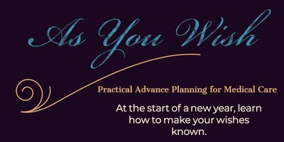As You Wish: Practical Advance Planning for Medical Care