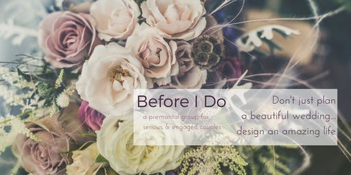 "Before ""I Do"" 6 Week Pre-Marital Group for Couples"