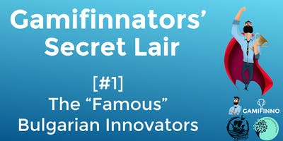 Gamifinnators' Secret Lair #1: The Unknown Bulgarian Innovators