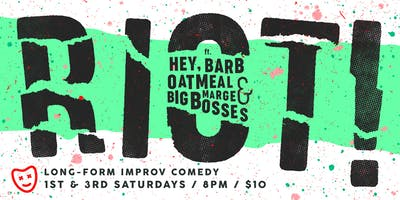 RIOT! Big Bosses + Hey Barb + Oatmeal Marge