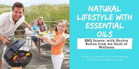 Natural Lifestyle with Essential Oils Workshop with Hayley Relton from an Oasis of Wellness - BBQ Season tickets