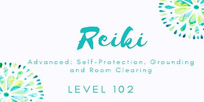 Level 102 - HS Self-Reiki: Adv: Self-Protection, Grounding and Room Clearing