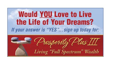 "Prosperity Plus III-Living ""Full Spectrum"" Wealth"