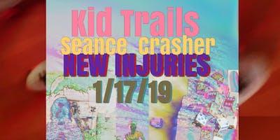 Kid Trails / Seance Crasher / New Injuries
